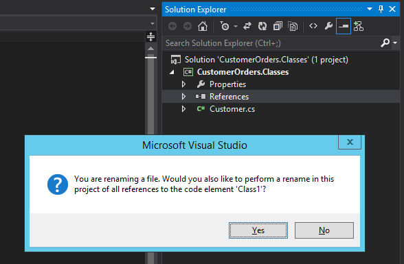 Machine generated alternative text: So  lution Explorer  Search Solution Explorer (Ctrl+;)  Solution 'CustomerOrders.CIasses' (I project)  CtstomerOrders.CIasses  Properties  References  Customer.cs  Microsoft Visual Studio  You are renaming a file. Would you also like to perform a rename in this  project of all references to the code element 'Classl