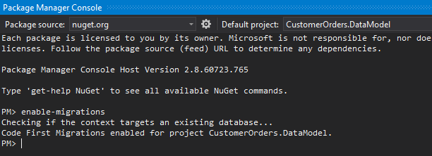 Machine generated alternative text: Package Manager Console  Package source: nuget.org  Default project: CustomerOrders.DataModeI  nor doe  Each package is licensed to you by its owner. Microsoft is not responsible for,  licenses. Follow the package source (feed) URL to determlne any dependencies.  Package Manager Console Host Version 2.8.0723.76S  Type 'get-help NuGet' to see all available NuGet commands.  PFD enable-migrations  Checking if the context targets an existing database...  Code First Migrations enabled for project CustomerOrders .DataModeI.