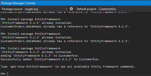 Machine generated alternative text: Package Manager Console  Package source: nuget.org  , cauy  PFD Install-package EntityFramework  'EntityFramework 6.1.3' already installed.  Default project:  CustomerExe  CustomerOrders .DataModeI already has a reference to  PFD Install-package EntityFramework  'EntityFramework 6.1.3' already installed.  CustomerOrders .DataModeI already has a reference to  PFD Install-package EntityFramework  'EntityFramework 6.1.3' already installed.  Adding 'EntityFramework 6.1.3' to CustomerExe.  'EntityFramework 6.1.3' .  'EntityFramework 6.1.3' .  Successfully added 'EntityFramework 6.1.3' to CustomerExe.  Type 'get-help EntityFramework' to see all available Entity Framework commands.
