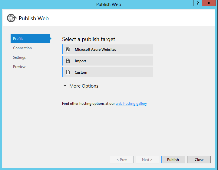 Machine generated alternative text: Publish Web  Profile  Connection  Settings  Preview  ublish We  Select a publish target  Microsoft Azure Webs ites  I mport  Custom  v More Options  Find other hosting options at our web hosting gallery  Publish  Prev  Next