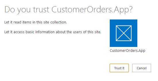 Machine generated alternative text: Do you trust CustomerOrders.App?  Let t read items in this site collection.  Let t access basic information about the users of this site.  CustomerOrders.App  Trust It  Cancel