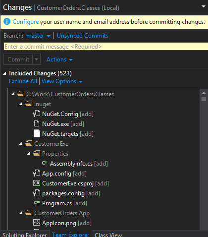 Machine generated alternative text: Changes  I CustomerOrders.CIasses (Local)  Ccnfigureyour user name and email address before committing changes.  Unwncecl  Branch:  Commit Actions  Included Changes (523)  Exclude All Options  'l C:lWorklCustomerOrders.CIasses  .nuget  NuGet.Config (add)  NuGet.exe (addl  NuGet.targets (add)  CustomerExe  Properties  c* Assemblylnfo.cs (add)  App.config (add)  CustomerExe.csproj (add)  packages.config (add)  c* Program.cs (addl  'l CustomerOrders.App  Applcon.png (add)